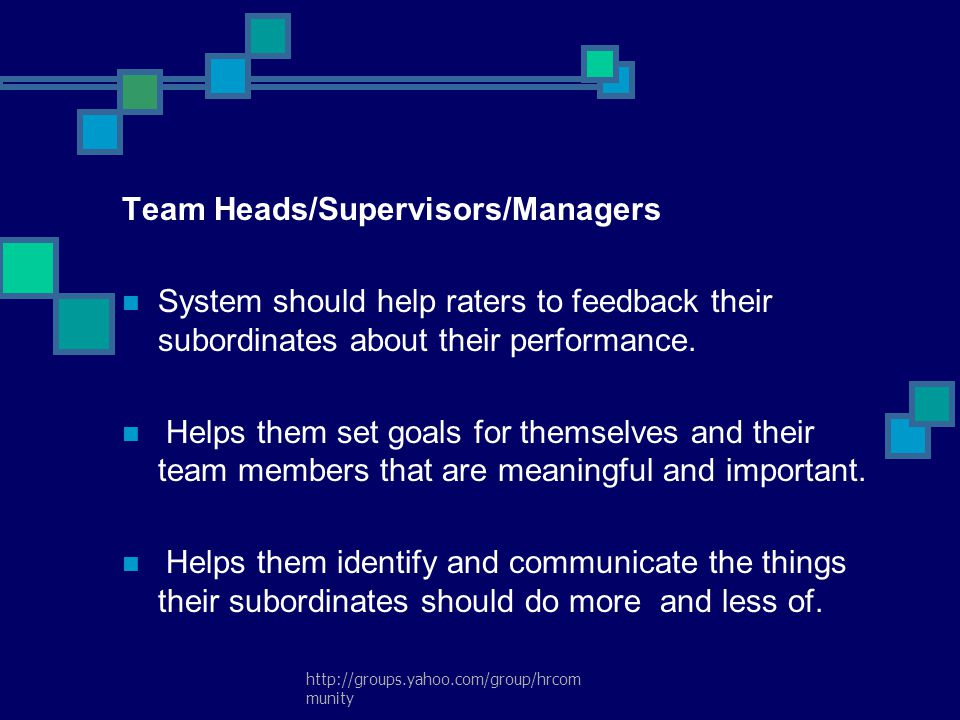 http://groups.yahoo.com/group/hrcom munity Team Heads/Supervisors/Managers System should help raters to feedback their subordinates about their perfor