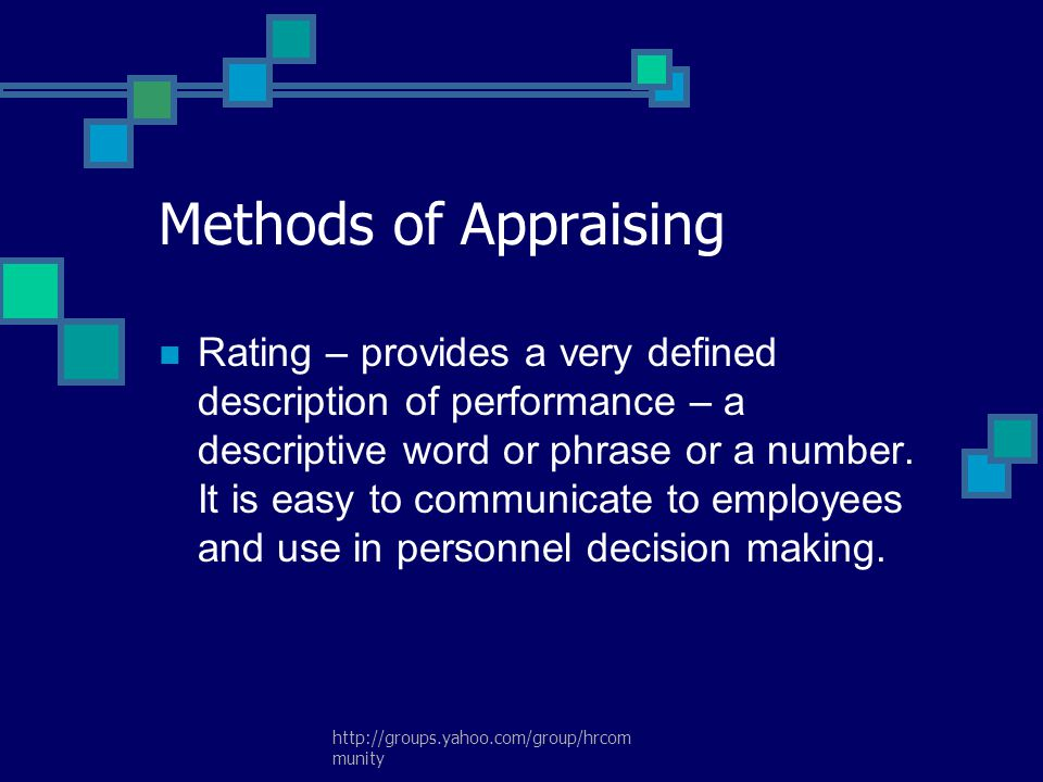 http://groups.yahoo.com/group/hrcom munity Methods of Appraising Rating – provides a very defined description of performance – a descriptive word or p