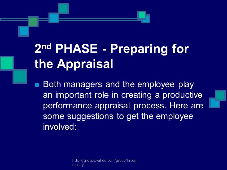 http://groups.yahoo.com/group/hrcom munity 2 nd PHASE - Preparing for the Appraisal Both managers and the employee play an important role in creating