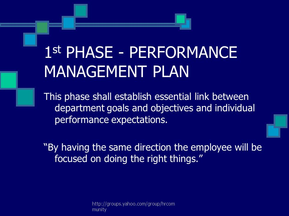 http://groups.yahoo.com/group/hrcom munity 1 st PHASE - PERFORMANCE MANAGEMENT PLAN This phase shall establish essential link between department goals