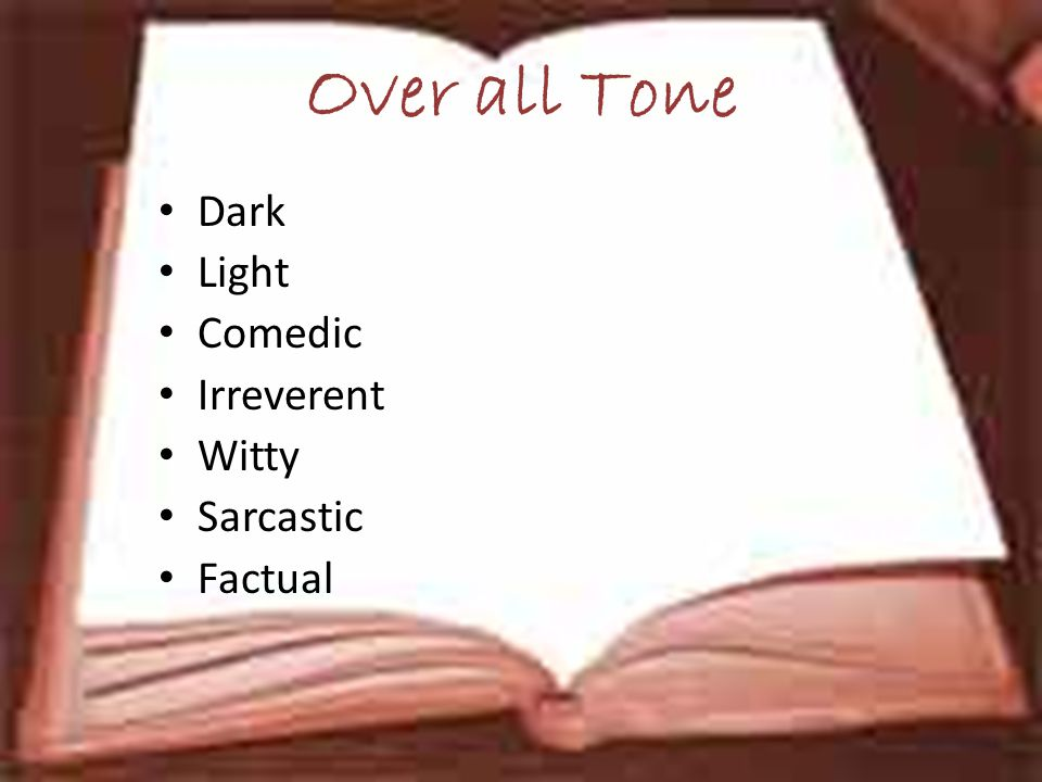 Over all Tone Dark Light Comedic Irreverent Witty Sarcastic Factual