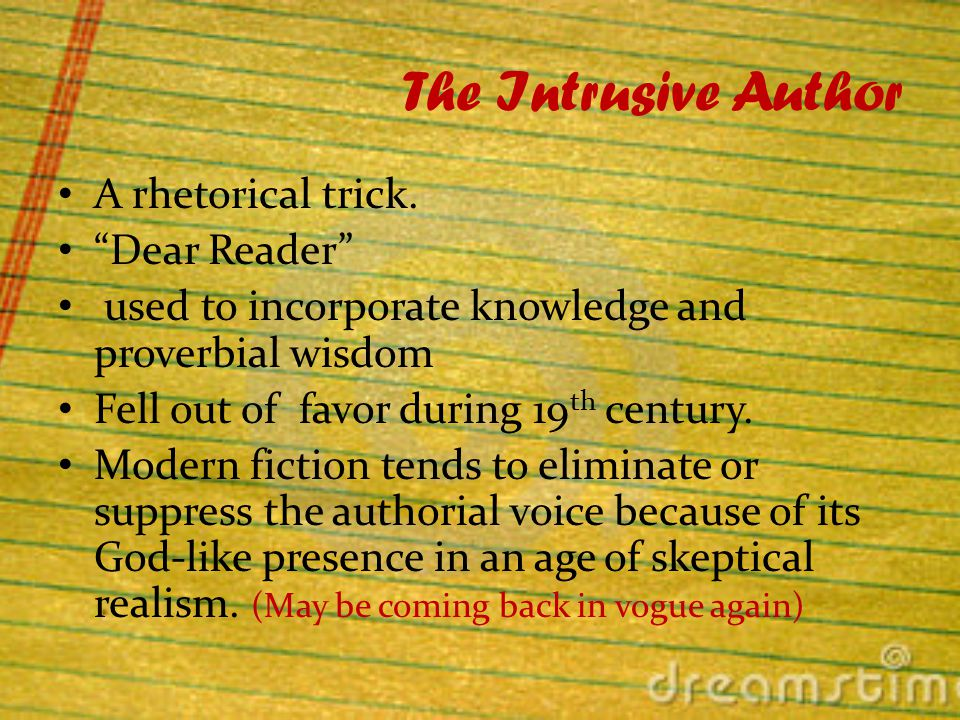 Why use an Intrusive author Provides author platform to: Vent Explain Indulge his philosophies Deflect Humor Mock trick
