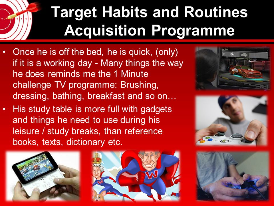 Target Habits and Routines Acquisition Programme He is ambitious and wish to get up at 4:30 AM.