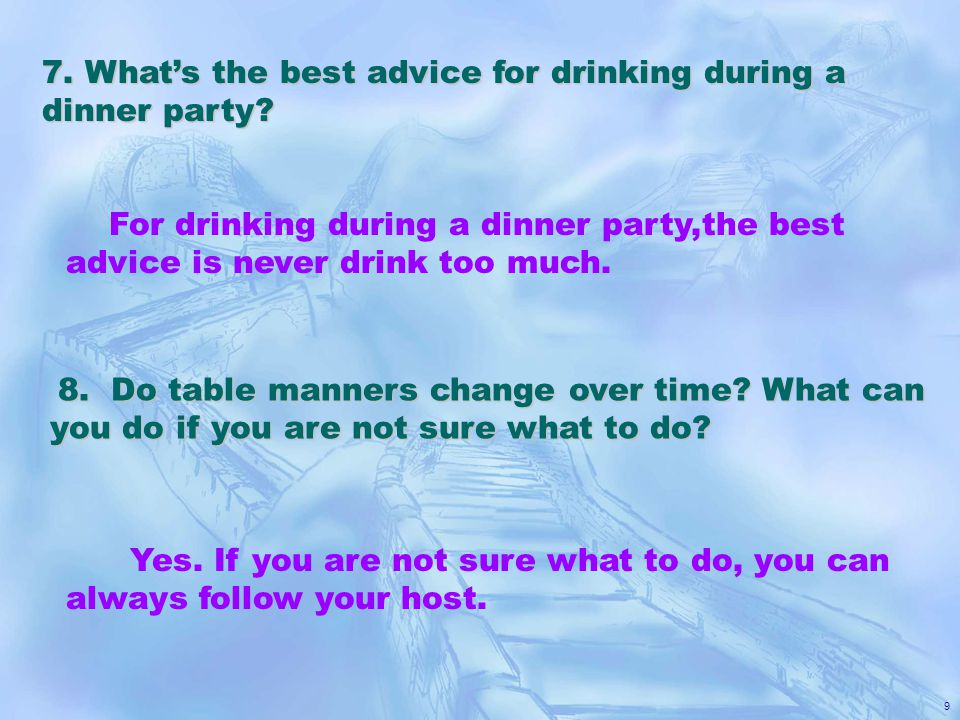 9 7. What's the best advice for drinking during a dinner party.