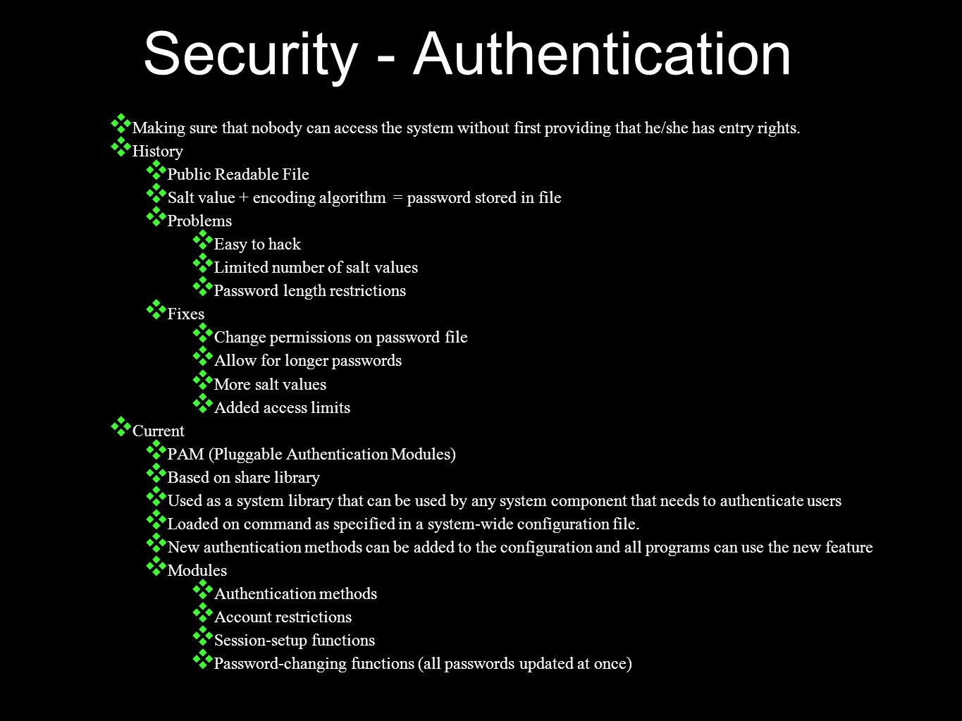 Security - Authentication ❖ Making sure that nobody can access the system without first providing that he/she has entry rights.