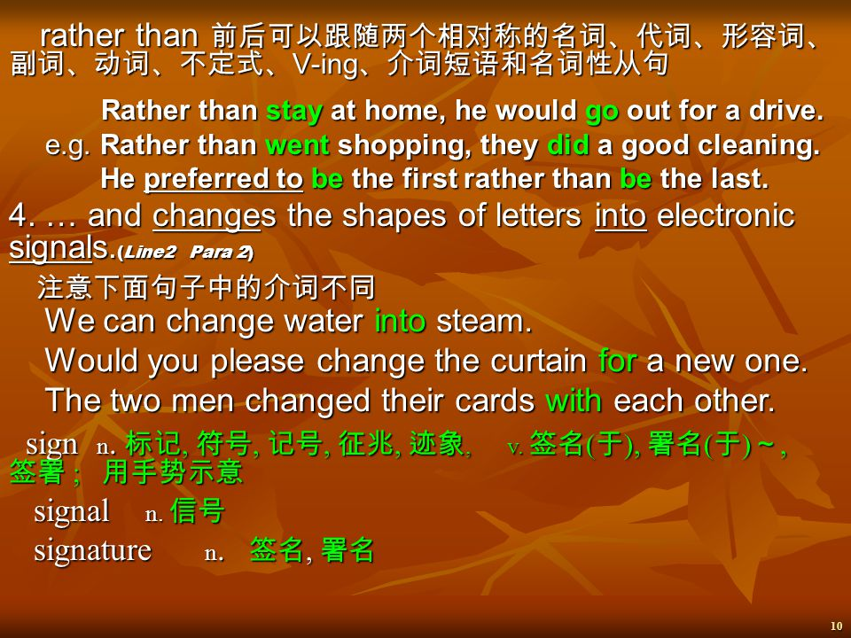 9 Some once – phrases: 立刻, 马上 ; 同时 突然 ; 同时 有时, 间或, 偶而 很久以前再一次 once and again Let him go for this once. I have met him not once. I have met him not onc