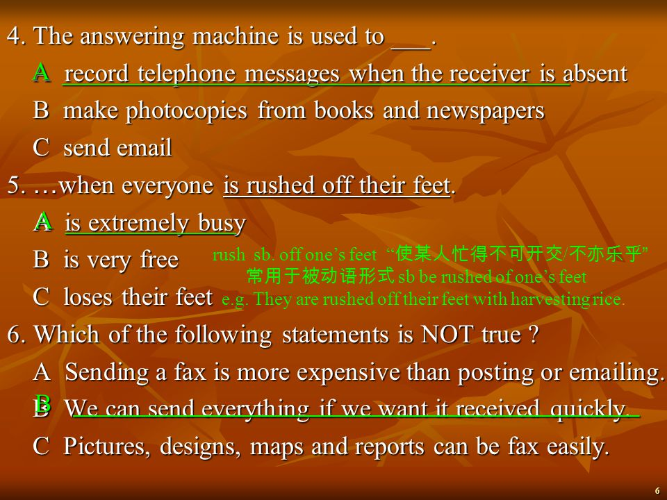 6 4.The answering machine is used to ___.