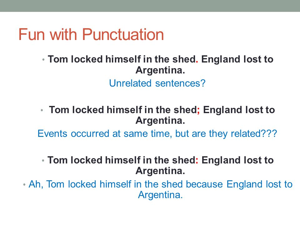 Fun with Punctuation Tom locked himself in the shed.