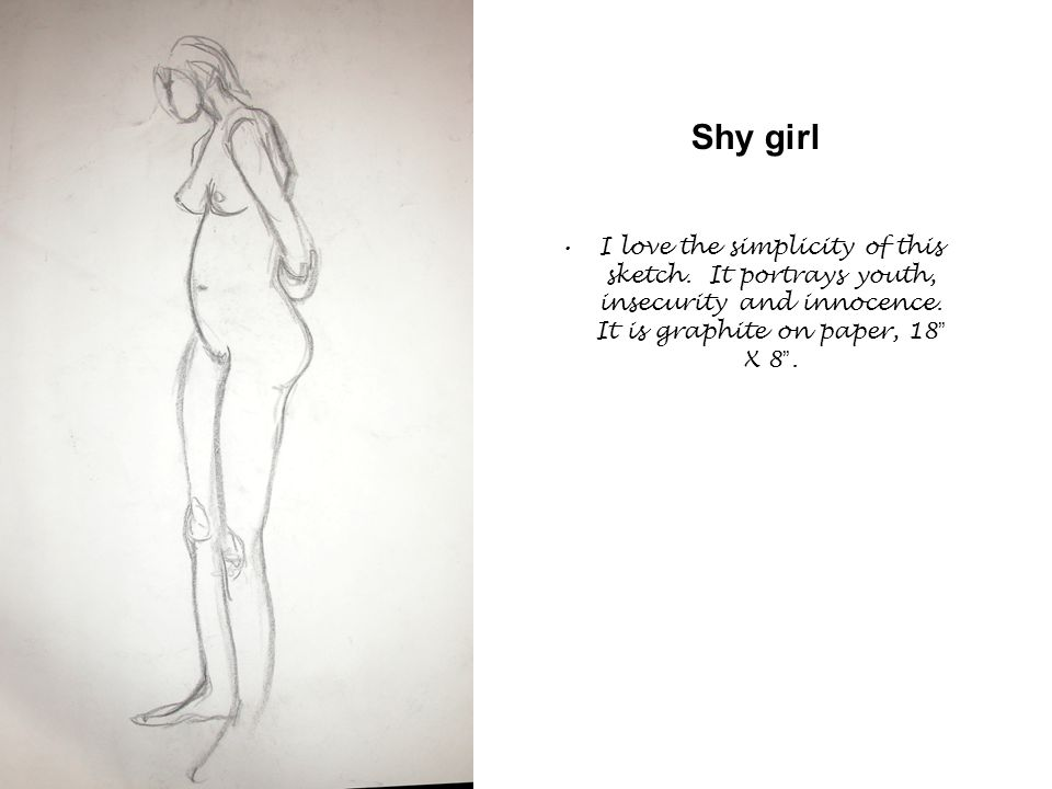 Shy girl I love the simplicity of this sketch. It portrays youth, insecurity and innocence.