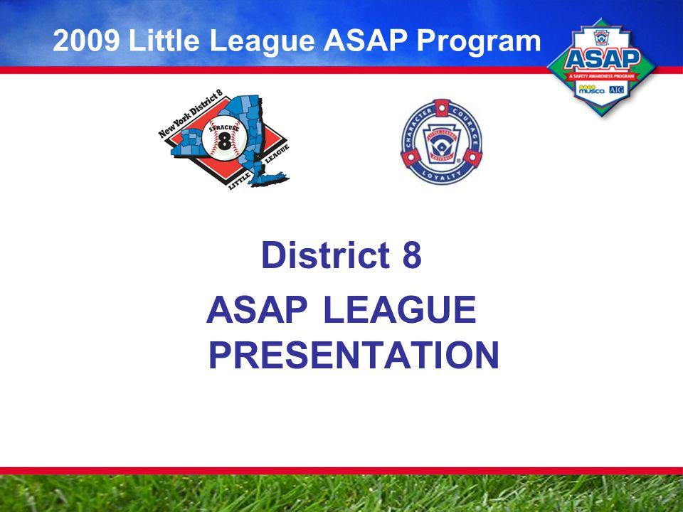 District 8 ASAP LEAGUE PRESENTATION 2009 Little League ASAP Program