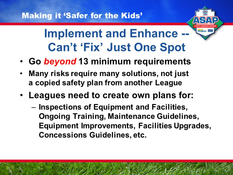 Implement and Enhance -- Can't 'Fix' Just One Spot Go beyond 13 minimum requirements Many risks require many solutions, not just a copied safety plan