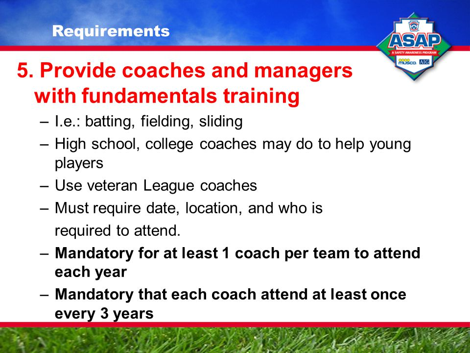 5. Provide coaches and managers with fundamentals training –I.e.: batting, fielding, sliding –High school, college coaches may do to help young player