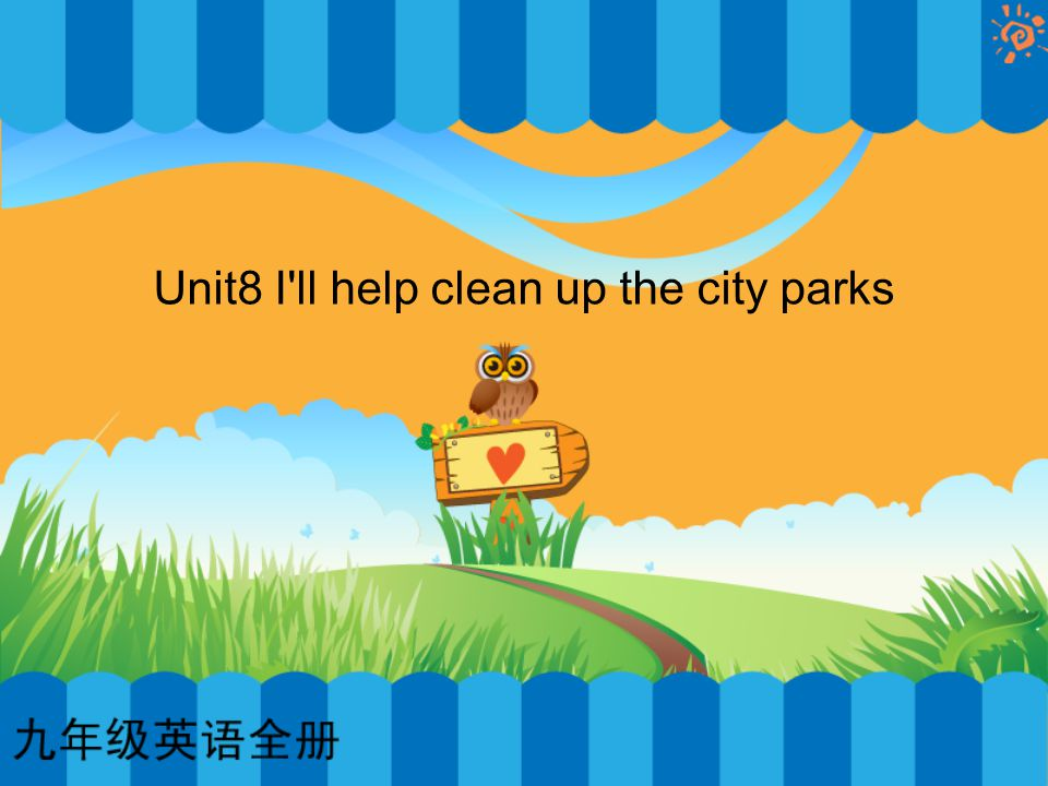 Unit8 I ll help clean up the city parks
