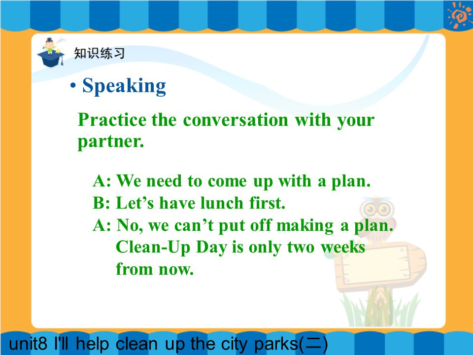 unit8 I ll help clean up the city parks( 二 ) Speaking Practice the conversation with your partner.