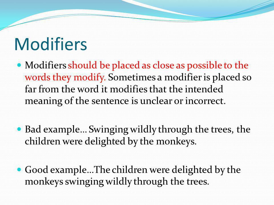 Modifiers Modifiers should be placed as close as possible to the words they modify.