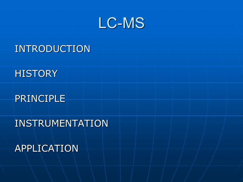 LC-MS INTRODUCTIONHISTORYPRINCIPLEINSTRUMENTATIONAPPLICATION