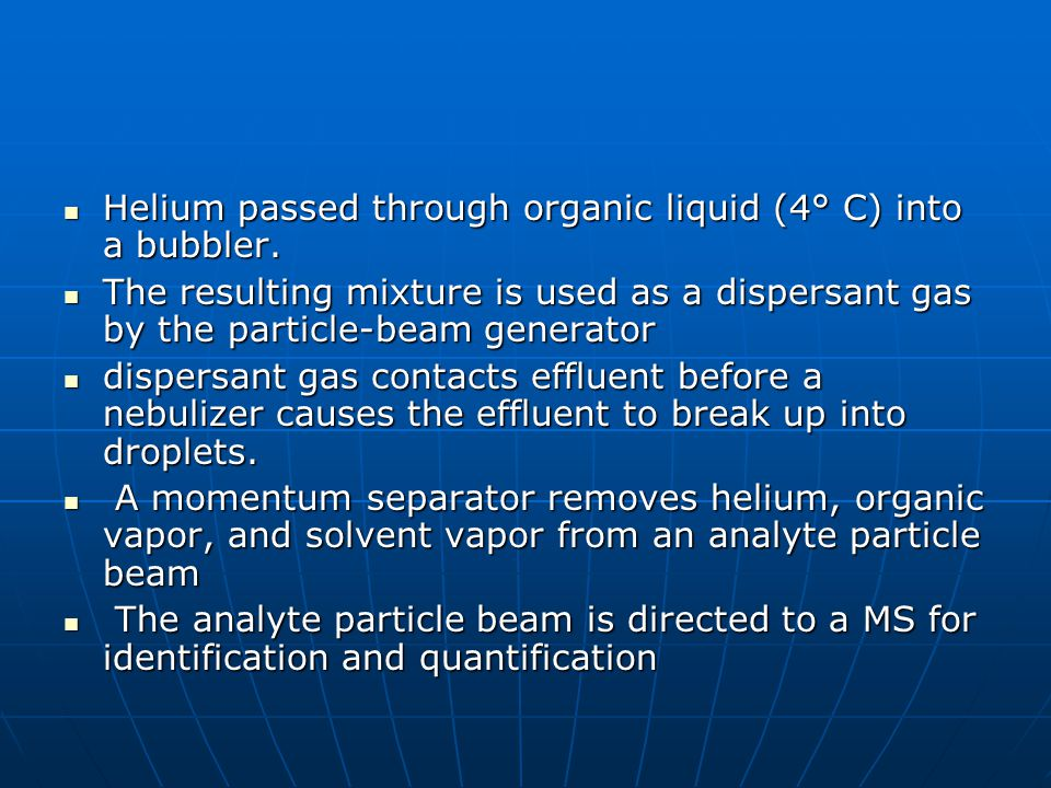 Helium passed through organic liquid (4° C) into a bubbler. Helium passed through organic liquid (4° C) into a bubbler. The resulting mixture is used