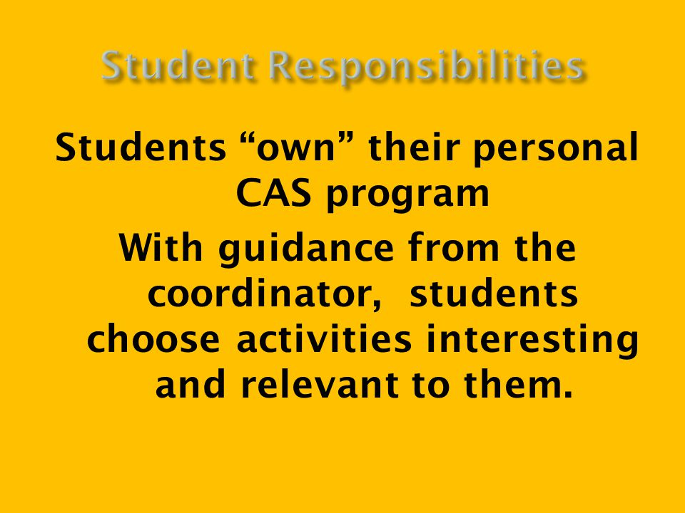 Students own their personal CAS program With guidance from the coordinator, students choose activities interesting and relevant to them.