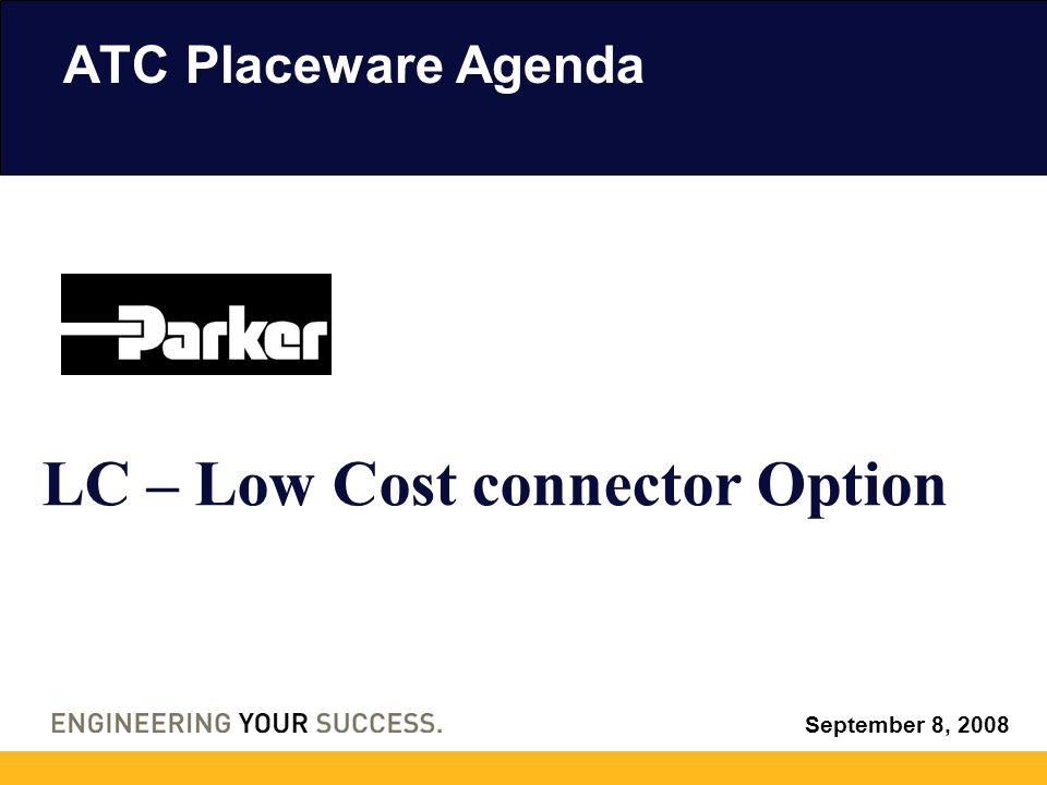 ATC Placeware Agenda September 8, 2008 LC – Low Cost connector Option