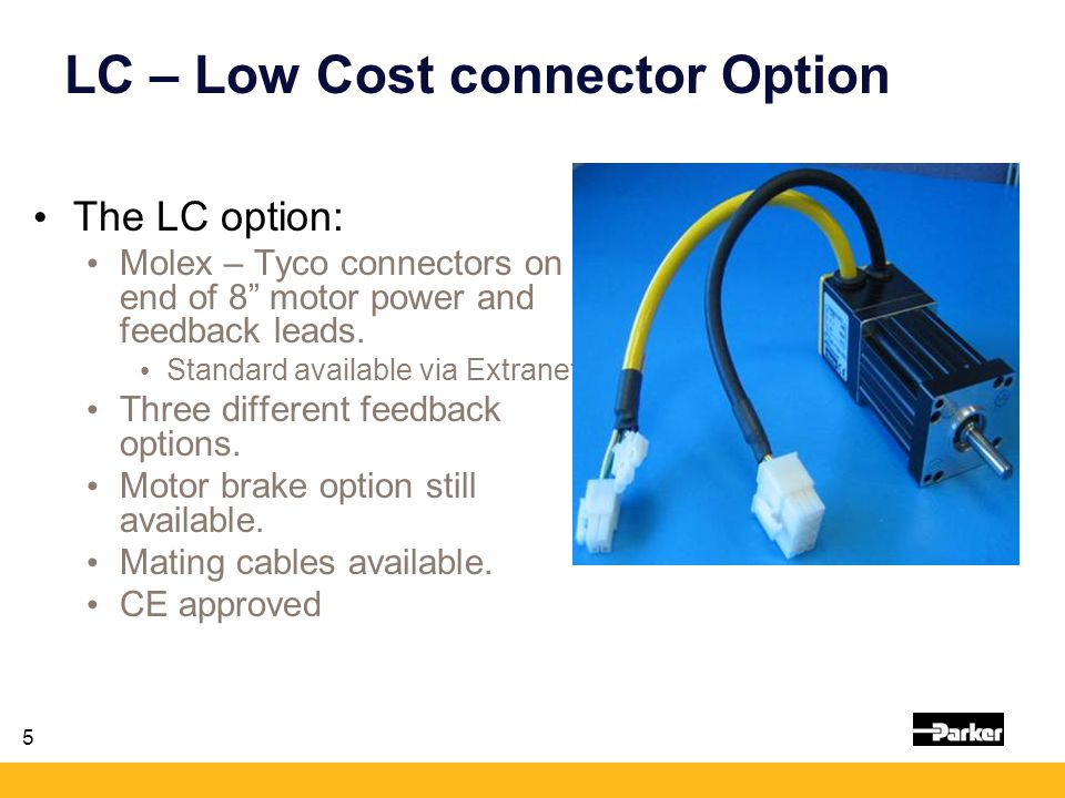 5 LC – Low Cost connector Option The LC option: Molex – Tyco connectors on end of 8 motor power and feedback leads.
