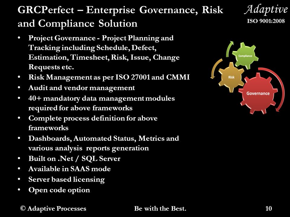 Adaptive ISO 9001:2008 GRCPerfect – Enterprise Governance, Risk and Compliance Solution Project Governance - Project Planning and Tracking including Schedule, Defect, Estimation, Timesheet, Risk, Issue, Change Requests etc.