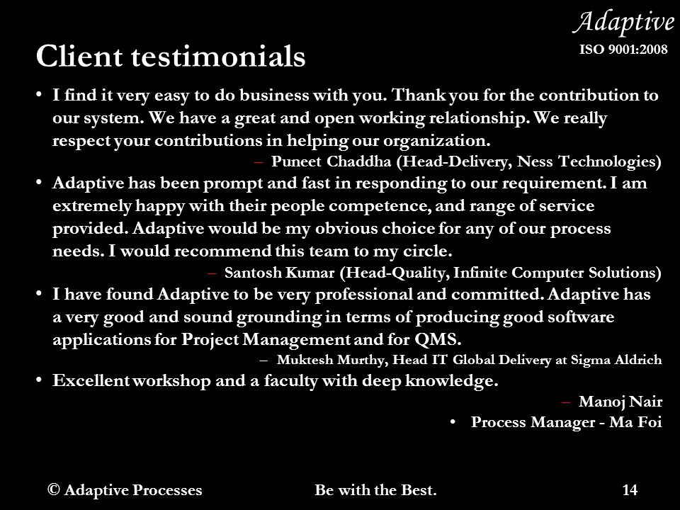 Adaptive ISO 9001:2008 Client testimonials I find it very easy to do business with you.
