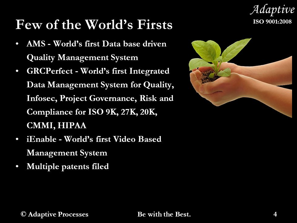 Adaptive ISO 9001:2008 Few of the World's Firsts AMS - World's first Data base driven Quality Management System GRCPerfect - World's first Integrated