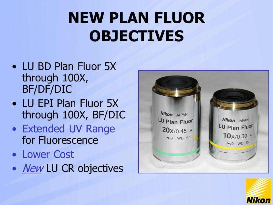 NEW PLAN FLUOR OBJECTIVES LU BD Plan Fluor 5X through 100X, BF/DF/DIC LU EPI Plan Fluor 5X through 100X, BF/DIC Extended UV Range for Fluorescence Low