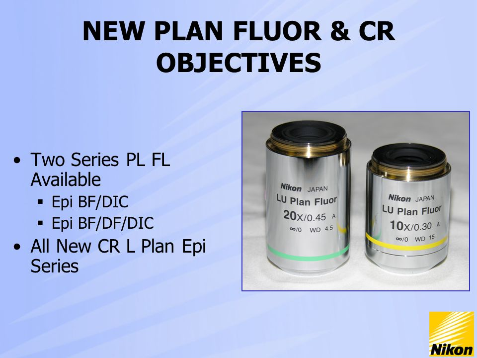 NEW PLAN FLUOR & CR OBJECTIVES Two Series PL FL Available  Epi BF/DIC  Epi BF/DF/DIC All New CR L Plan Epi Series