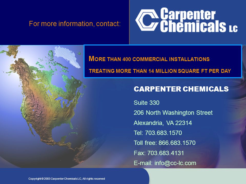 Copyright ©2003 - 2005 Carpenter Chemicals LC, All rights reserved For more information, contact: CARPENTER CHEMICALS Suite 330 206 North Washington S