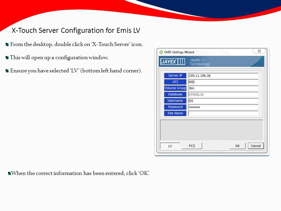 X-Touch Server Configuration for Emis LV From the desktop, double click on 'X-Touch Server' icon.