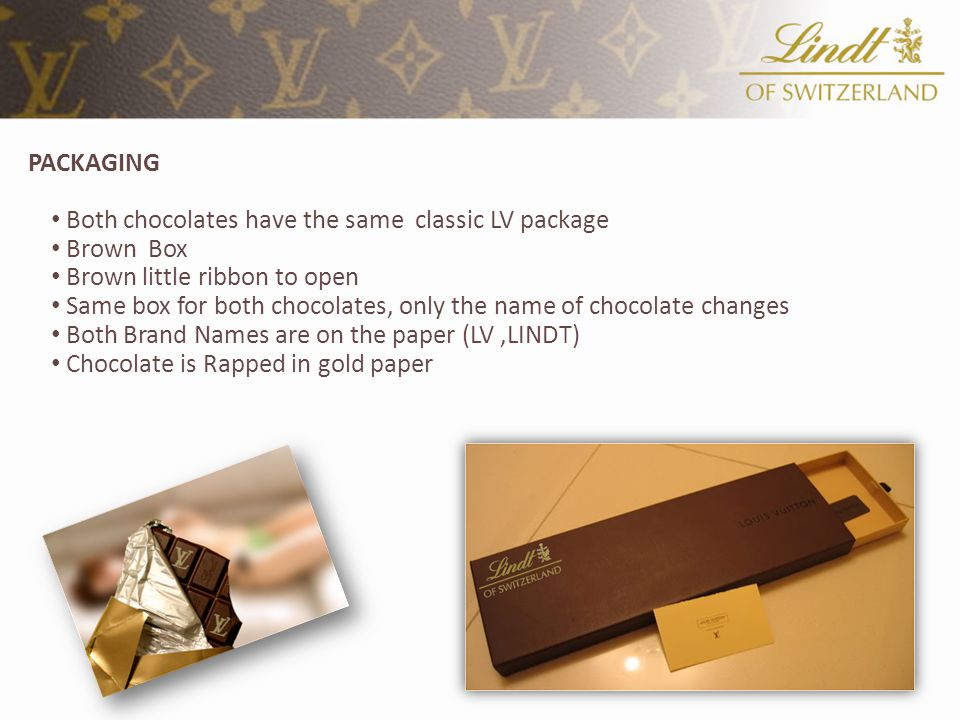 PACKAGING Both chocolates have the same classic LV package Brown Box Brown little ribbon to open Same box for both chocolates, only the name of chocol