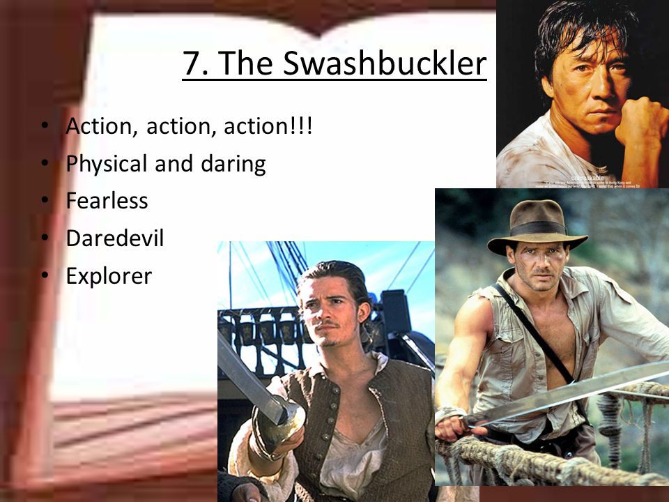 7. The Swashbuckler Action, action, action!!! Physical and daring Fearless Daredevil Explorer
