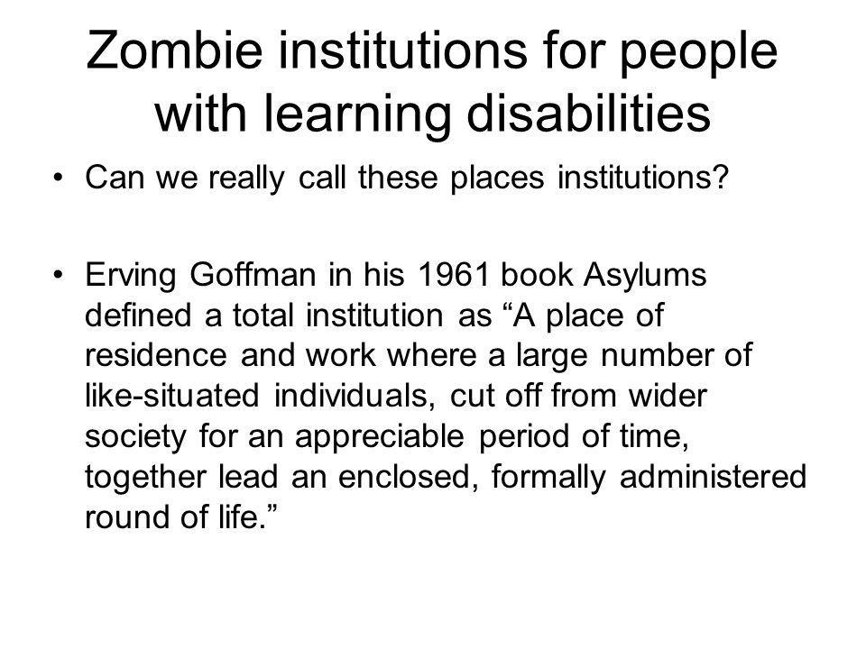 Zombie institutions for people with learning disabilities Can we really call these places institutions.