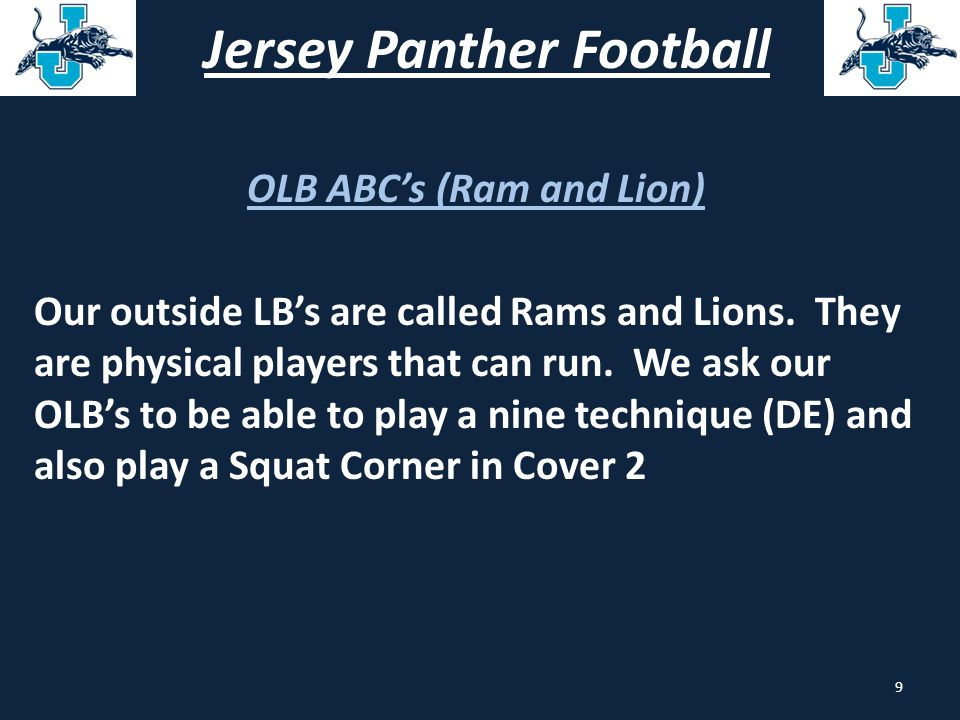 Jersey Panther Football OLB (Ram-Lion) 9 Technique Stance We will stagger with our inside foot up; our eyes key the near shoulder of the TE.