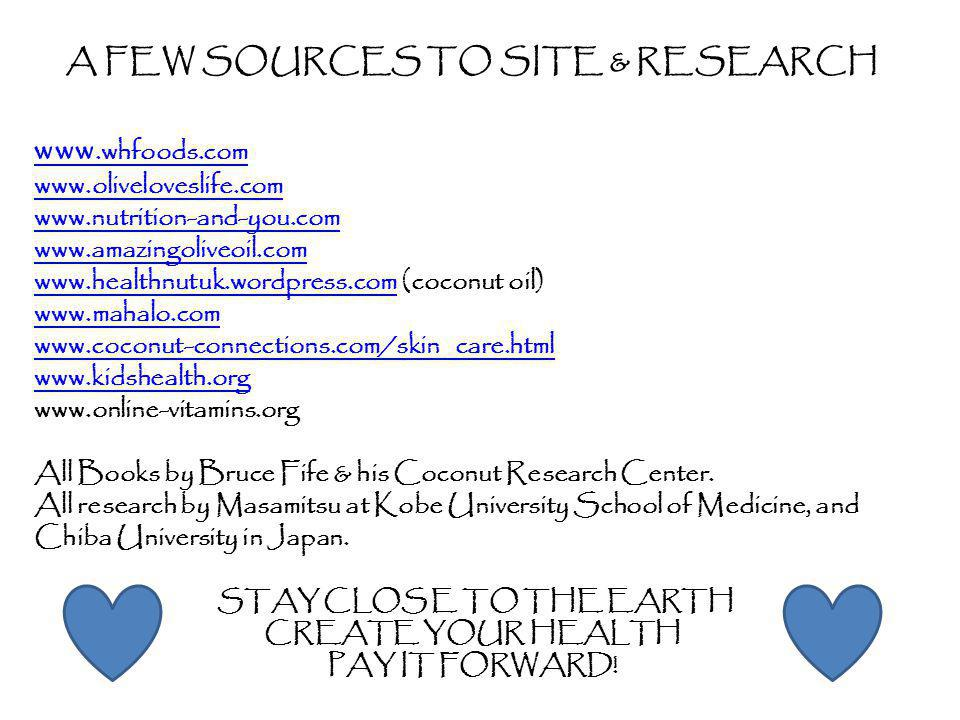 A FEW SOURCES TO SITE & RESEARCH www.whfoods.com www.oliveloveslife.com www.nutrition-and-you.com www.amazingoliveoil.com www.healthnutuk.wordpress.co