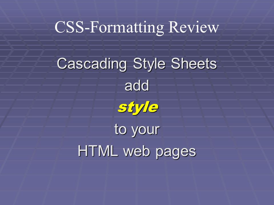 CSS-Formatting Review Cascading Style Sheets addstyle to your HTML web pages