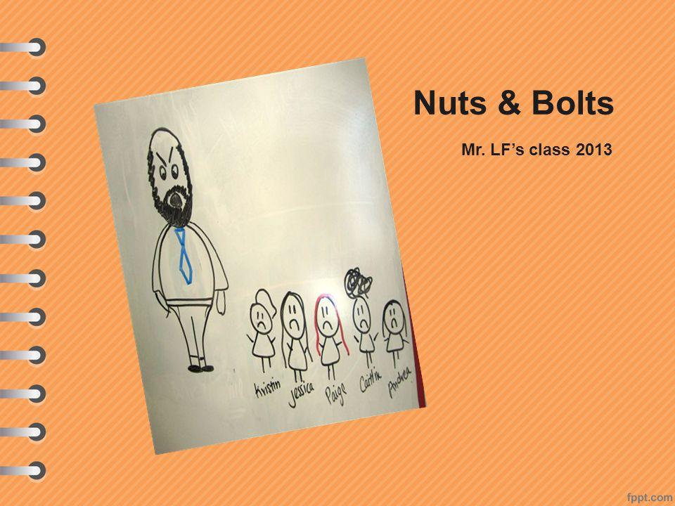 Nuts & Bolts Mr. LF's class 2013