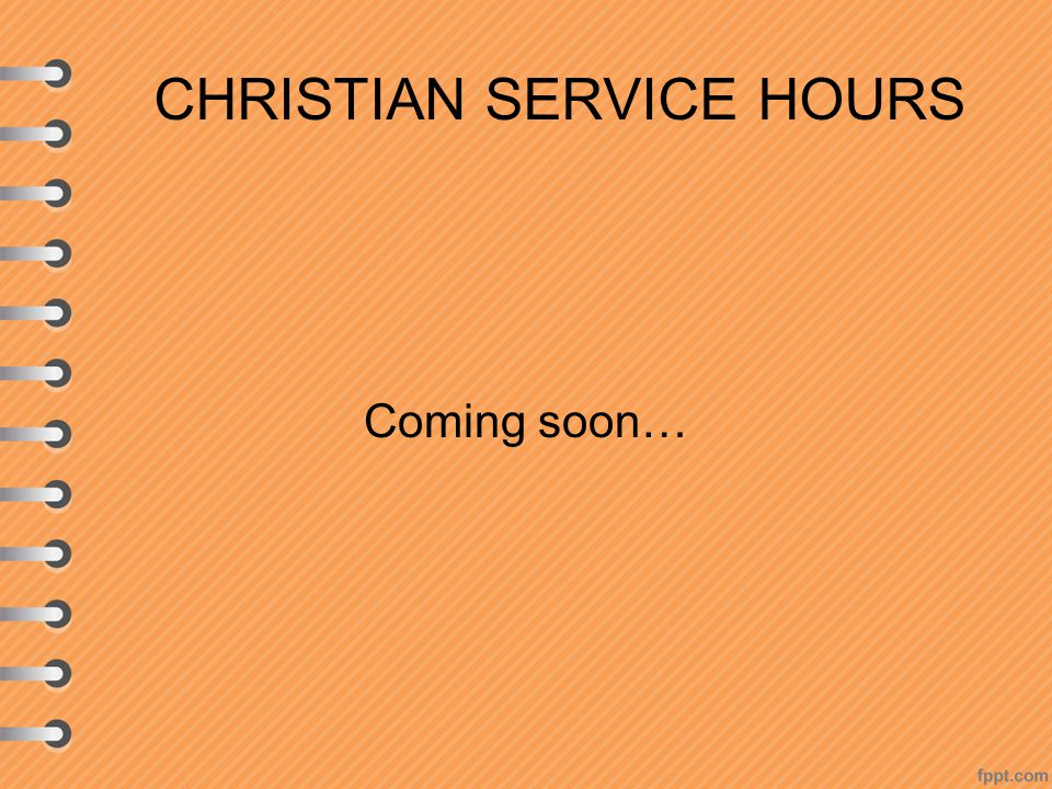 CHRISTIAN SERVICE HOURS Coming soon…