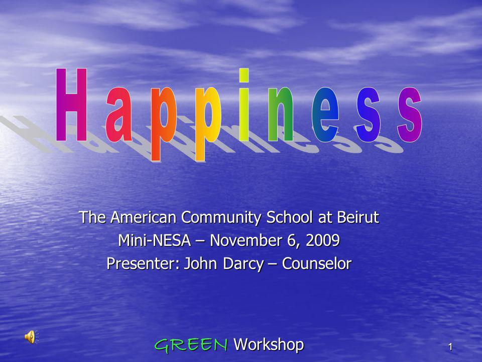 The American Community School at Beirut Mini-NESA – November 6, 2009 Presenter: John Darcy – Counselor GREEN Workshop 1