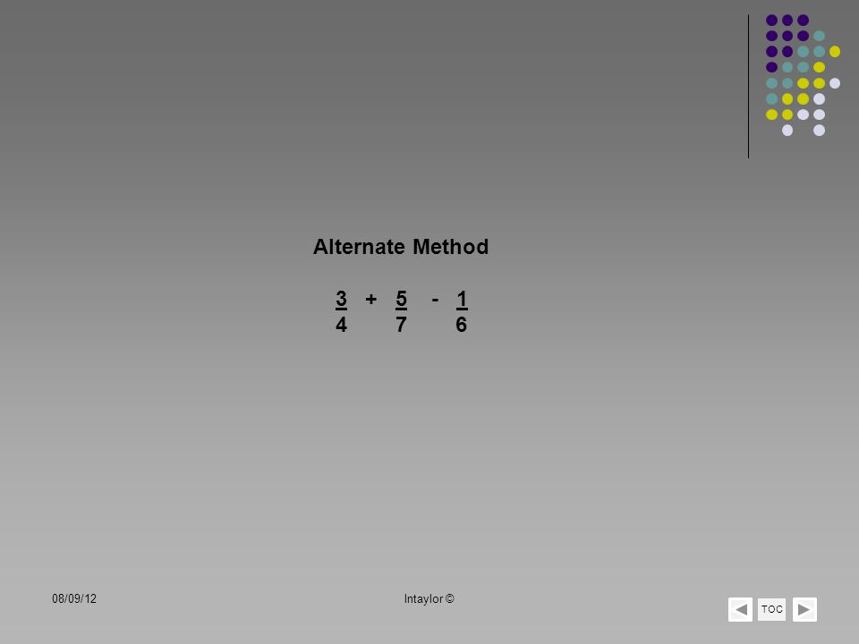 Alternate Method 3 + 5 - 1 4 7 6 TOC 08/09/12lntaylor ©