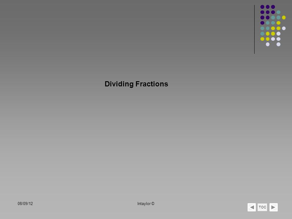 Dividing Fractions TOC 08/09/12lntaylor ©
