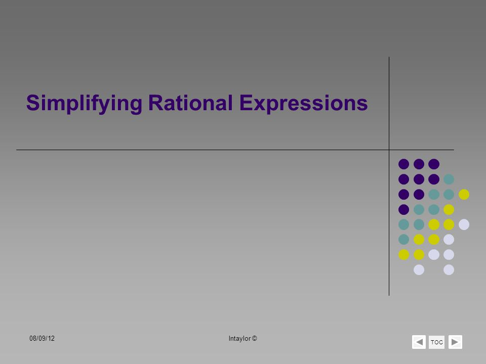 Simplifying Rational Expressions TOC 08/09/12lntaylor ©
