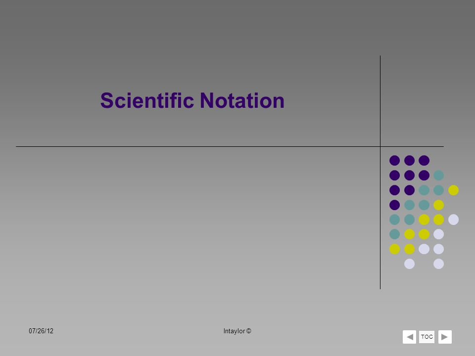 Scientific Notation 07/26/12lntaylor © TOC