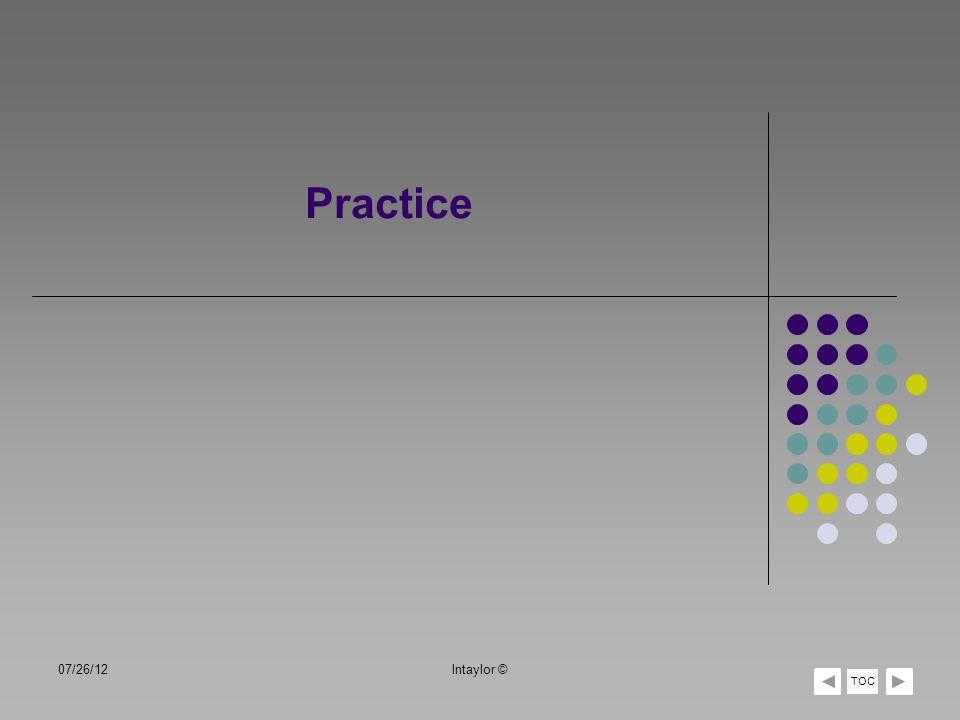 Practice 07/26/12lntaylor © TOC