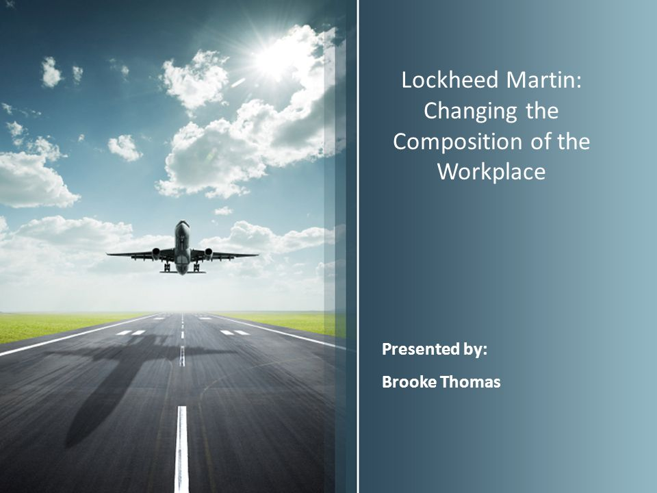 Lockheed Martin: Changing the Composition of the Workplace Presented by: Brooke Thomas