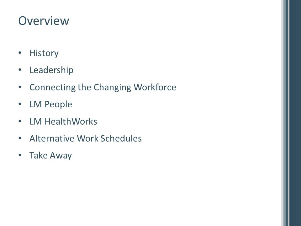 Overview History Leadership Connecting the Changing Workforce LM People LM HealthWorks Alternative Work Schedules Take Away