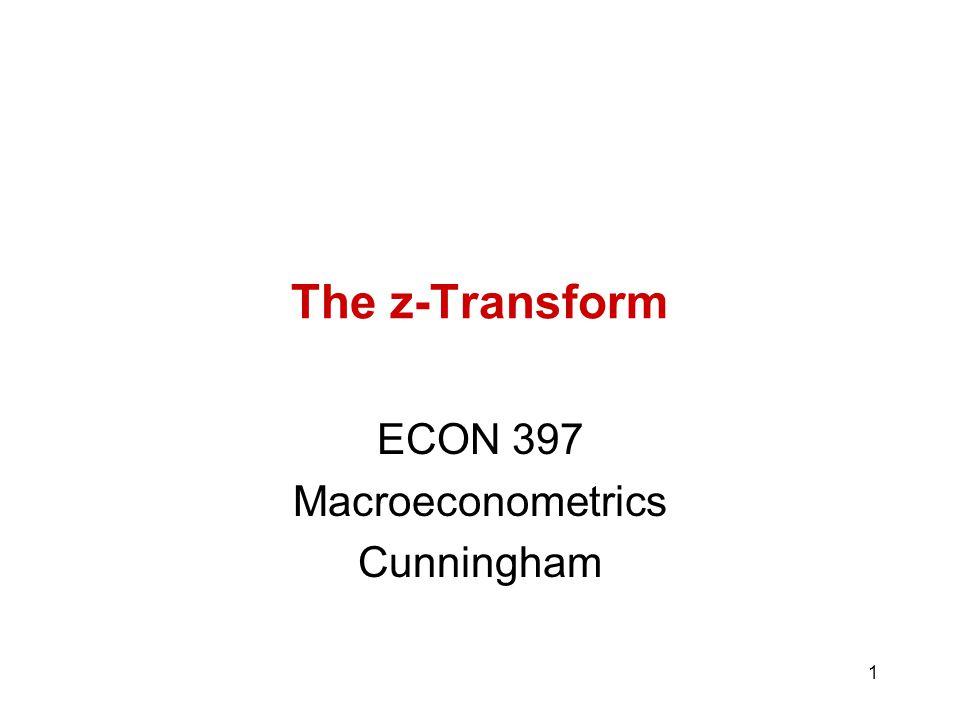 1 The z-Transform ECON 397 Macroeconometrics Cunningham