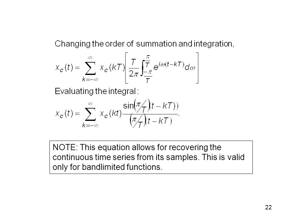 22 NOTE: This equation allows for recovering the continuous time series from its samples.