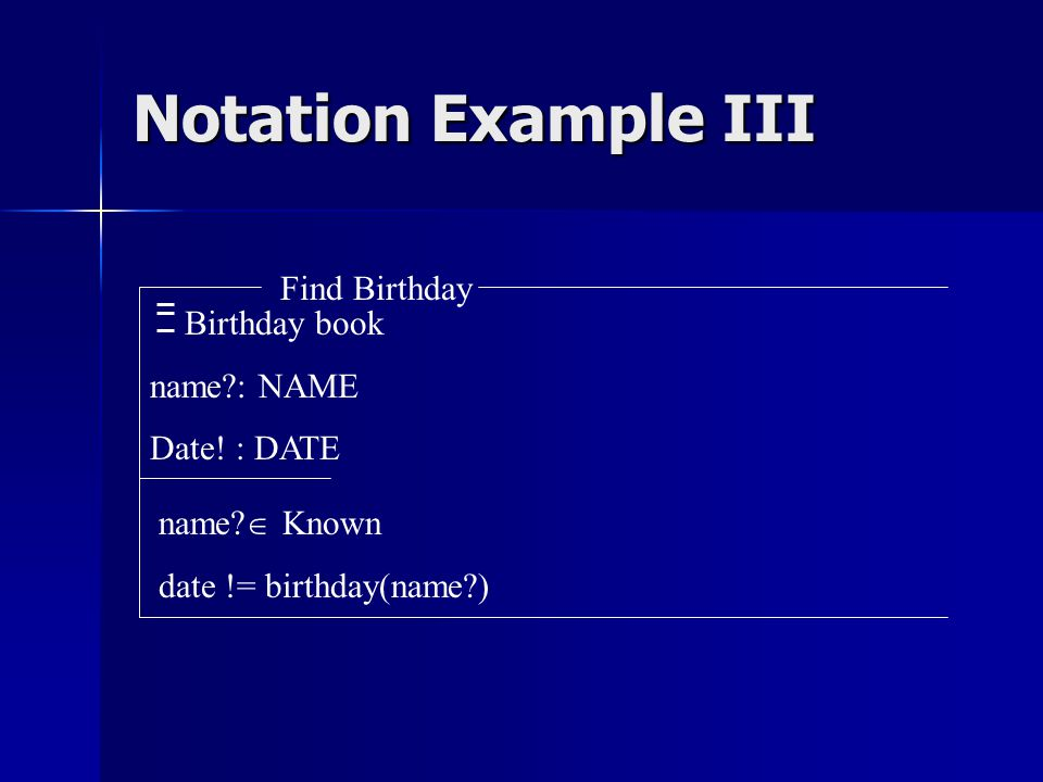 Notation Example III Find Birthday Birthday book name?: NAME Date.